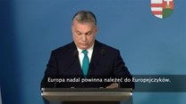 V. Orban: Europa nadal powinna należeć do Europejczyków