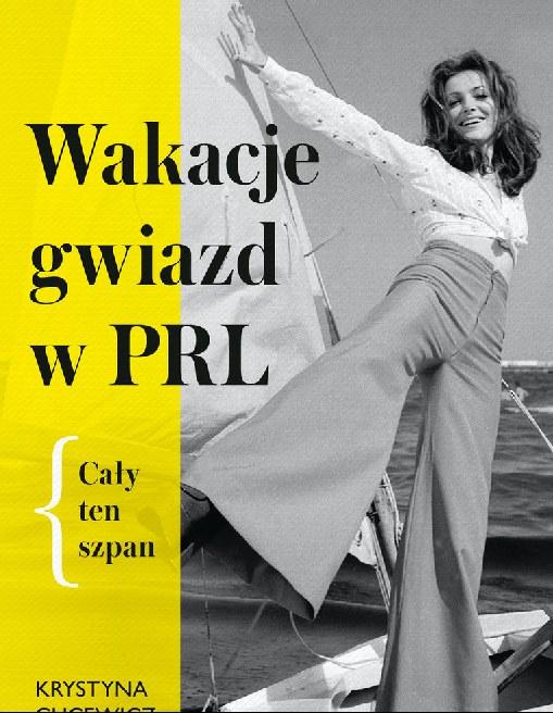 """Wakacje gwiazd w PRL. Cały ten szpan"""", autorstwa Krystyny Gucewicz /INTERIA.PL/materiały prasowe"""