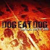 Dog Eat Dog: -Walk With Me