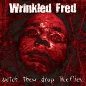 Wrinkled Fred: -Watch Them Drop Like Flies