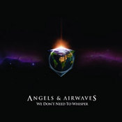 Angels & Airwaves: -We Don't Need To Whisper