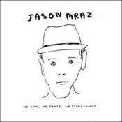 Jason Mraz: -We Sing, We Dance, We Steal Things