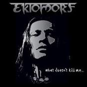 Ektomorf: -What Doesn't Kill Me...