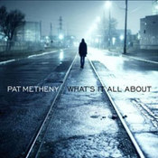 Pat Metheny: -What's It All About