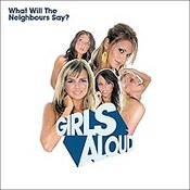 Girls Aloud: -What Will The Neighbours Say?