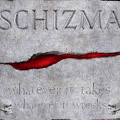 Schizma: -Whatever It Takes Whatever It Wrecks