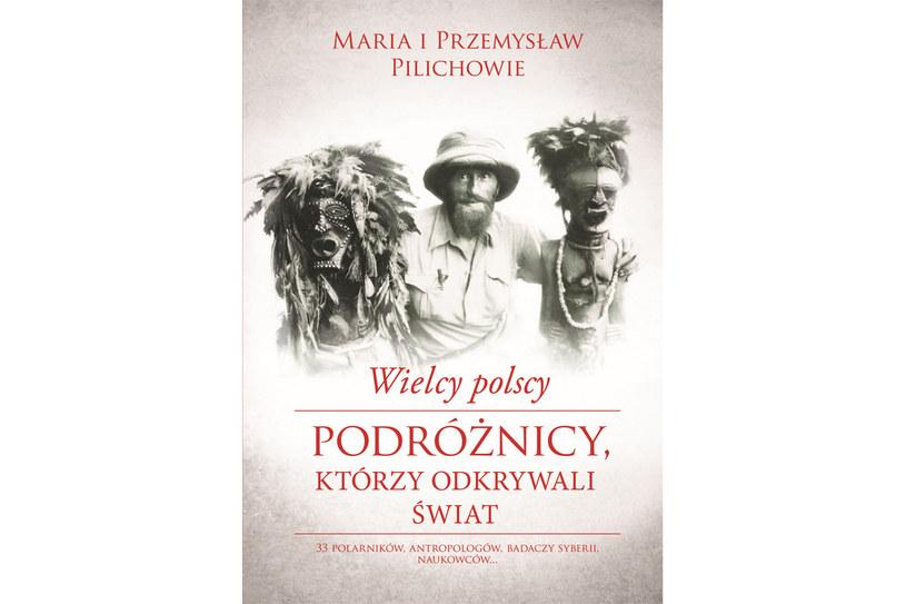 Wielcy polscy podróżnicy, którzy odkrywali świat /materiały prasowe