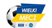 Wielki Mecz - TVP kontra TVN