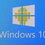 Windows 10 z aplikacjami z Androida?