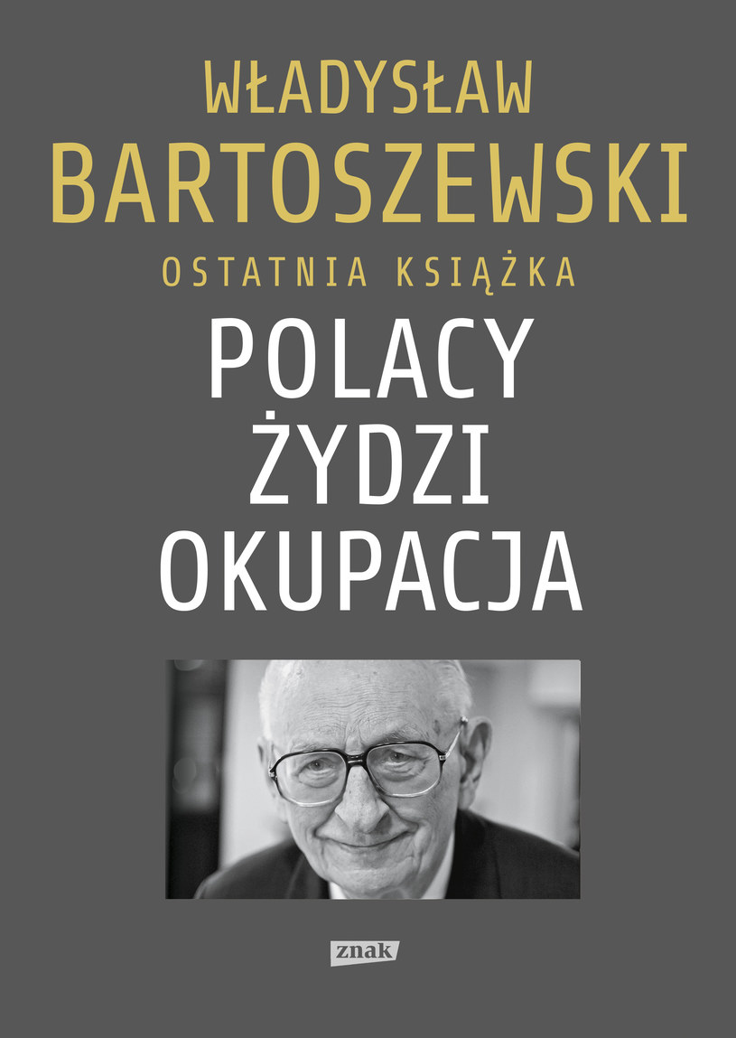 """Władysław Bartoszewski, """"Polacy, Żydzi, Okupacja"""" /materiały prasowe"""