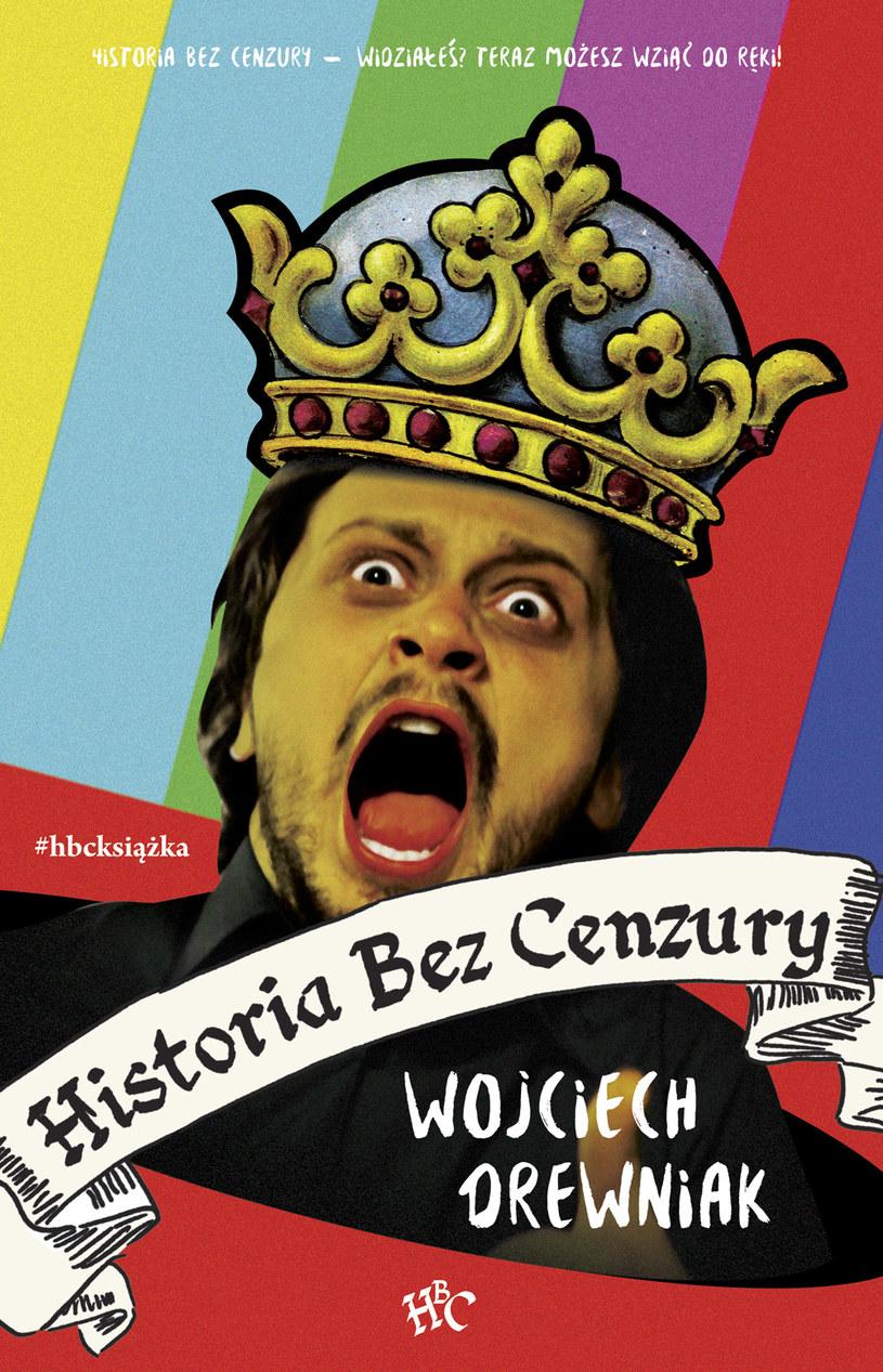 """Wojciech Drewniak """"Historia bez cenzury"""" Wydawnictwo HBC, Kraków 2016 /materiały prasowe"""