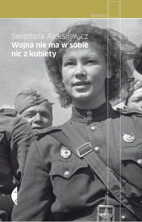 """""""Wojna nie ma w sobie nic z kobiety"""", Swietłana Aleksijewicz /"""