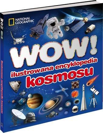 WOW! Ilustrowana encyklopedia kosmosu /Wydawnictwo National Geographic