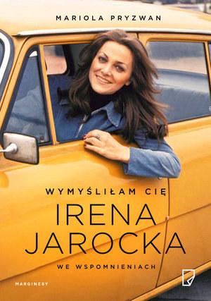 Wymyśliłam Cię. Irena Jarocka we wspomnieniach /materiały prasowe