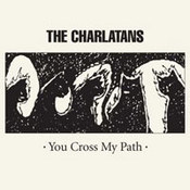 The Charlatans: -You Cross My Path