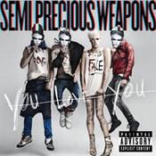 Semi Precious Weapons: -You Love You