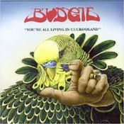 Budgie: -You're All Living In Cuckooland