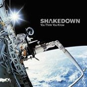 Shakedown: -You Think You Know