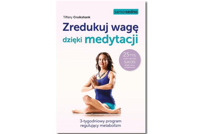 Zredukuj wagę dzięki medytacji. 3-tygodniowy program regulujący metabolizm /materiały prasowe