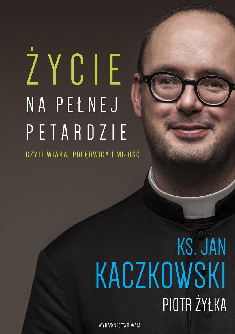 """""""Życie na pełnej petardzie, czyli wiara, polędwica i miłość"""" /Wydawnictwo WAM"""